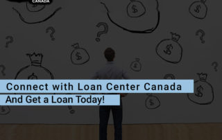 Connect with Loan Center Canada and Get a Loan Today!