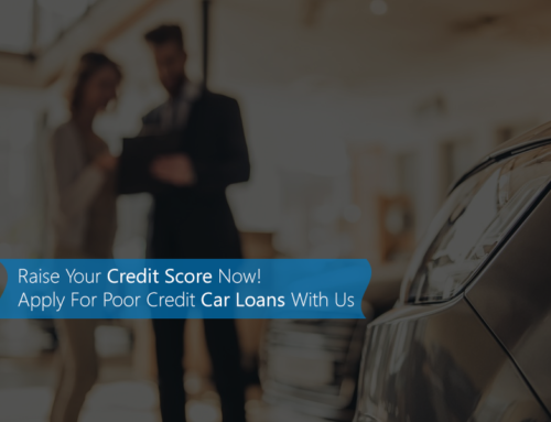 Raise Your Credit Score Now! Apply For Poor Credit Car Loans With Us