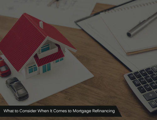 What to Consider When It Comes to Mortgage Refinancing