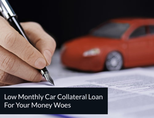 Get a Low Monthly Car Collateral Loan For Your Money Woes