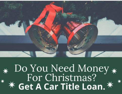 Do You Need Money For Christmas? Get A Car Title Loan.